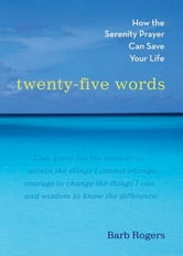 Twenty-Five Words - How The Serenity Prayer Can Save Your Life ebook by Barb Rogers
