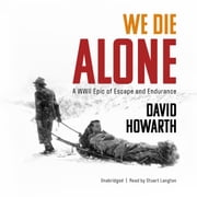 We Die Alone - A WWII Epic of Escape and Endurance audiobook by David Howarth