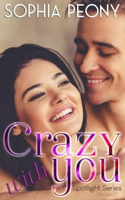 Crazy With You - Spotlight, #2 ebook by Sophia Peony