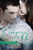 Everything to Me (Book 4) ebook by Teresa Hill