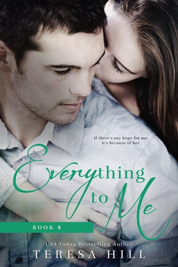 Everything to Me (Book 4) - Everything To Me, #4 ebook by Teresa Hill