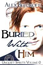 Buried With Him ebook by Alex Beecroft