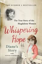 Whispering Hope - Diane's Story - The True Story of the Magdalene Women ebook by Diane Croghan, Steven O'Riordan