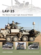 LAV-25 - The Marine Corps' Light Armored Vehicle ebook by James D'Angina