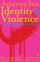 Identity and Violence - The Illusion of Destiny ebook by Amartya Sen