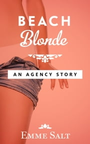 An Agency Story: Beach Blonde ebook by Emme Salt