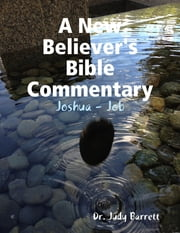 A New Believer's Bible Commentary: Joshua - Job ebook by Dr. Judy Barrett