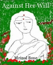 Against Her Will ebook by Mrinal Bose
