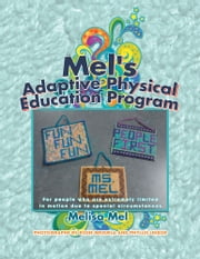 Mel's Adaptive Physical Education Program - (For people who are extremely limited in motion due to special circumstances) ebook by Melisa Mel