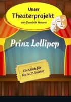 Unser Theaterprojekt, Band 3 - Prinz Lollipop ebook by Dominik Meurer