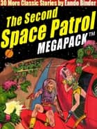 The Second Space Patrol MEGAPACK ® - 30 Classic Science Fiction Stories ebook by Eando Binder Eando Binder