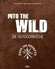 Into The Wild - Die Outdoorküche ebook by Kobo.Web.Store.Products.Fields.ContributorFieldViewModel
