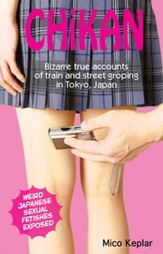 Chika - Bizarre true accounts of train and street groping in Tokyo, Japan ebook by Mico Keplar