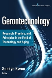 Gerontechnology - Research, Practice, and Principles in the Field of Technology and Aging ebook by