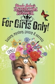 Uncle John's Bathroom Reader For Girls Only! - Mystery, History, Gossip & Secrets ebook by Bathroom Readers' Institute