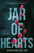 Jar of Hearts - The 'riveting, stand-out thriller' perfect for fans of Lisa Gardner and Riley Sager ebook by Jennifer Hillier