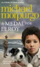 A Medal for Leroy ebook by Michael Morpurgo
