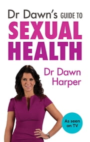 Dr Dawn's Guide to Sexual Health ebook by Dawn Harper