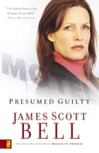 Presumed Guilty eBook by James Scott Bell