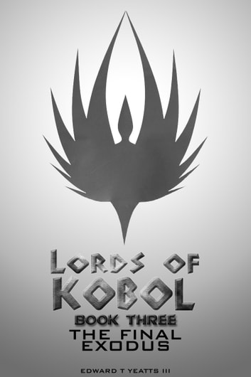 Lords of Kobol: Book Three: The Final Exodus ebook by Edward T. Yeatts III