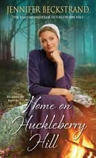 Home on Huckleberry Hill ebook by Jennifer Beckstrand