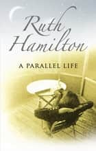 A Parallel Life ebook by Ruth Hamilton