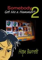 Somebody Get Me A Hammer!! 2 ebook by Hope Barrett