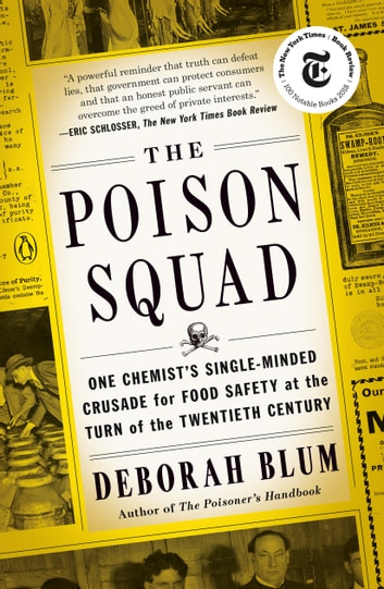 The Poison Squad - One Chemist's Single-Minded Crusade for Food Safety at the Turn of the Twentieth Century ebook by Deborah Blum