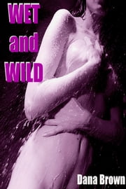 Wet and Wild ebook by Dana Brown