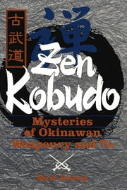 Zen Kobudo - Mysteries of Okinawan Weaponry and Te ebook by Kobo.Web.Store.Products.Fields.ContributorFieldViewModel