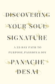 Discovering Your Soul Signature - A 33-Day Path to Purpose, Passion & Joy ebook by Panache Desai