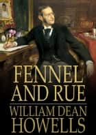 Fennel and Rue ebook by William Dean Howells