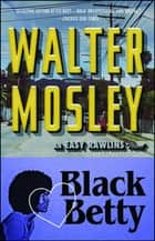Black Betty - An Easy Rawlins Novel ebook by Walter Mosley