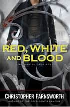 Red, White, and Blood ebook by Christopher Farnsworth