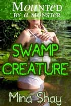 Mounted by a Monster: Swamp Creature ebook by Mina Shay