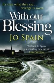 With Our Blessing - A chilling serial killer thriller from the critically acclaimed author ebook by Jo Spain