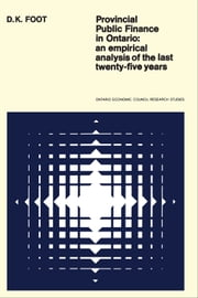 Provincial Public Finance in Ontario - An Empirical Analysis of the Last Twenty-five Years ebook by David Foot