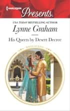 His Queen by Desert Decree - A Contemporary Royal Romance ekitaplar by Lynne Graham
