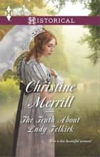 The Truth About Lady Felkirk - A Regency Historical Romance ebook by Christine Merrill