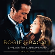 Bogie & Bacall - Love Lessons from a Legendary Romance ebook by Cindy De La Hoz