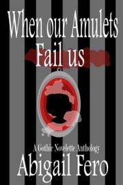 When our Amulets Fail us ebook by Abigail Fero