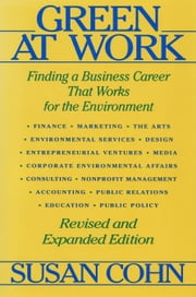 Green at Work - Finding a Business Career that Works for the Environment ebook by Susan Cohn,Horst Rechelbacher,Lynda Grose