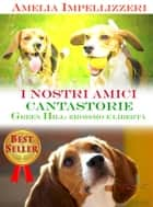 I nostri amici cantastorie: Green Hill, eroismo e libertà ebook by Amelia Impellizzeri