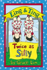 Ling & Ting: Twice as Silly ebook by Grace Lin