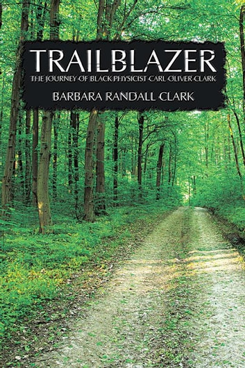 Trailblazer - The Journey of Black Physicist Carl Oliver Clark ebook by Barbara Randall Clark