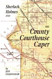 Sherlock Holmes and the County Courthouse Caper ebook by Jeff Falkingham