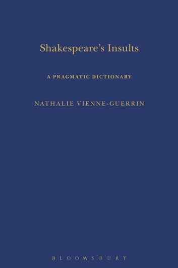 Shakespeare's Insults - A Pragmatic Dictionary ebook by Dr Nathalie Vienne-Guerrin