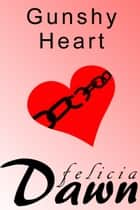 Gunshy Heart ebook by Felicia Dawn
