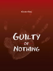 Guilty of Nothing ebook by Kevin King