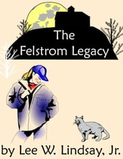 The Felstrom Legacy ebook by Lee W. Lindsay Jr
